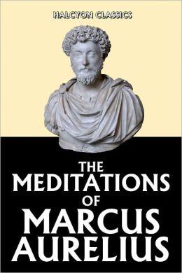The Meditations of Marcus Aurelius by Marcus Aurelius ...