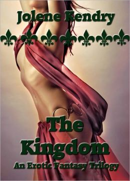 The Kingdom [Erotic Erotica Fantasy Romance Complete Series] Jolene Kendry