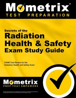 Secrets of the Radiation Health and Safety Exam Study Guide: DANB Test Review for the Radiation Heal DANB Exam Secrets Test Prep Team