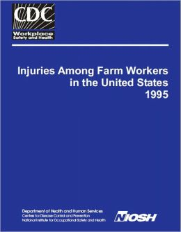 Injuries Among Farm Workers in the United States, 1995 National Institute for Occupational Safety and Health and John R. Myers