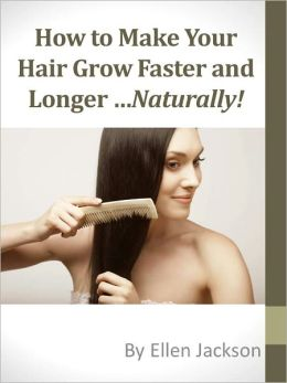 How To Make Your Hair Grow Faster and Longer ...Naturally ...