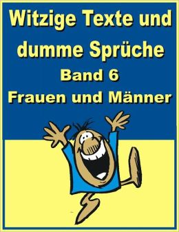 Witzige Texte und dumme Sprueche: Band 6 - Frauen und ...
