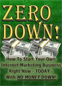 Zero Down How To Start Your Own Internet Marketing