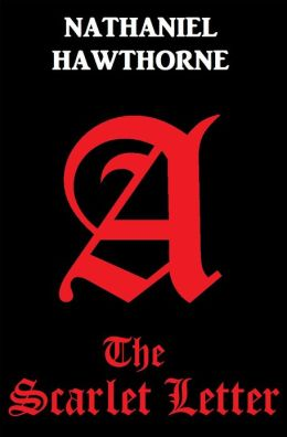 SCARLET LETTER by Nathaniel Hawthorne, The Scarlet Letter by Nathaniel ...