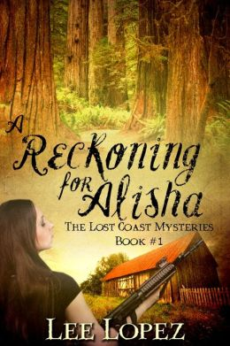 A Reckoning for Alisha (The Lost Coast Mysteries) Lee Lopez