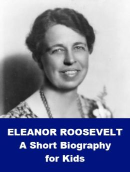 Eleanor Roosevelt - A Short Biography for Kids by ...