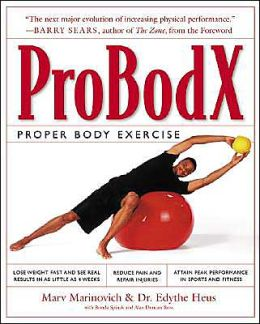 ProBodX: Proper Body Exercise: The Path to True Fitness Marv Marinovich, Edythe M. Heus, Ronda Spinak and Alan Duncan Ross