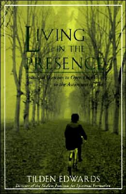 Living in the Presence: Spiritual Exercises to Open Our Lives to the Awareness of God Tilden H. Edwards