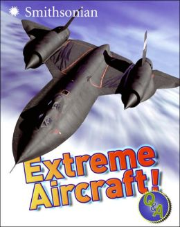 Extreme Aircraft! Q&A (Smithsonian Q & A (Children's Paperback)) Sarah L. Thomson
