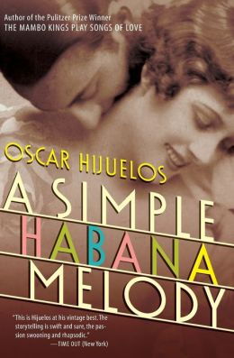 A Simple Habana Melody: From When the World Was Good Oscar Hijuelos
