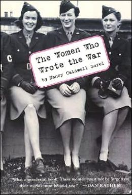 The Women Who Wrote the War Nancy Caldwell Sorel and Arcade Publishing
