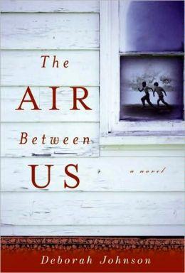 The Air Between Us By Deborah Johnson 9780061850226