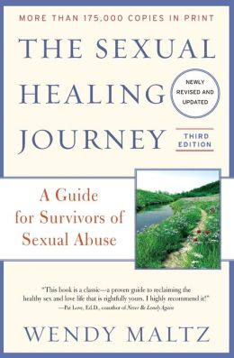 The Sexual Healing Journey: A Guide for Survivors of Sexual Abuse, 3rd Edition Wendy Maltz