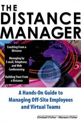 The Distance Manager: A Hands On Guide to Managing Off-Site Employees and Virtual Teams Kimball Fisher and Mareen Fisher