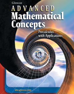 Advanced Mathematical Concepts: Precalculus with Applications, Student Edition McGraw-Hill