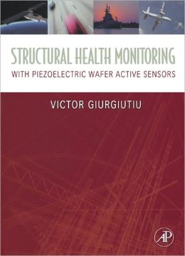 Structural Health Monitoring with Piezoelectric Wafer Active Sensors Victor Giurgiutiu