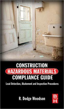 Construction Hazardous Materials Compliance Guide: Lead Detection, Abatement and Inspection Procedures R. Dodge Woodson