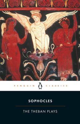 The Theban Plays: King Oedipus; Oedipus at Colonus ...