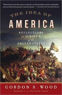 The Idea of America: Reflections on the Birth of the United States Gordon S. Wood
