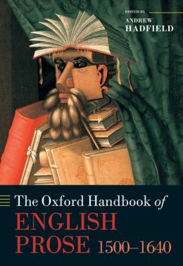 The Oxford Handbook of English Prose 1500-1640 (Oxford Handbooks) Andrew Hadfield