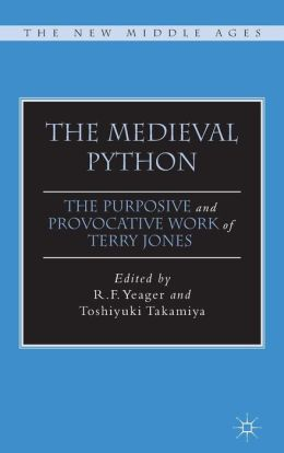 Yeager R F The Medieval Python The Purposive And Provocative Works Of Terry Jones Terry Jones Medieval Provocative