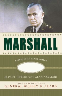 Marshall: Lessons in Leadership (Great Generals) H. Paul Paul Jeffers, Alan Axelrod and Wesley K. K. Clark
