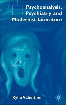 Psychoanalysis, Psychiatry and Modernist Literature Kylie Valentine