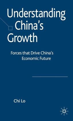 Understanding China's Growth: Forces that Drive China's Economic Future Chi Lo