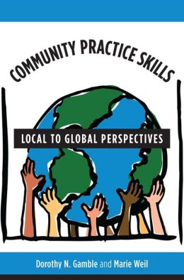 Community Practice Skills Workbook: Local to Global Perspectives Marie Weil, Dorothy N Gamble and Emily MacGuire