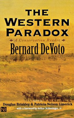 The Western Paradox: A Bernard DeVoto Conservation Reader Bernard DeVoto, Douglas Brinkley and Professor Patricia Nelson Limerick