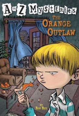 The Orange Outlaw A To Z Mysteries Series 15 By Ron Roy