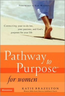 Pathway to Purpose for Women: Connecting Your To-Do List, Your Passions, and God's Purposes for Your Life Katherine Brazelton