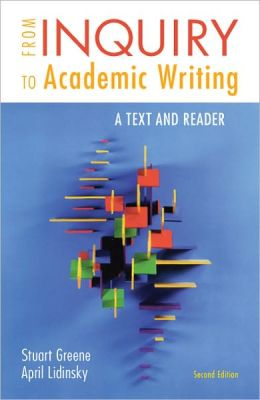 From inquiry to academic writing : a text and reader