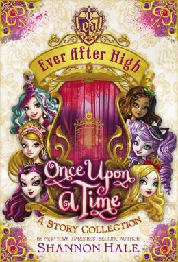 Ever After High: Once Upon a Time: A Story Collection by Shannon Hale   9780316258210 ...