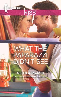 What the Paparazzi Didn't See (Harlequin Kiss) Nicola Marsh