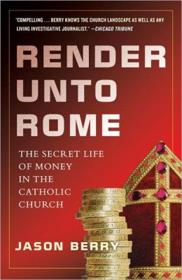 Render Unto Rome The Secret Life Of Money In The Catholic
