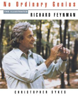 No Ordinary Genius: The Illustrated Richard Feynman Richard P. Feynman and Christopher Sykes
