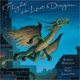 Flight of the Last Dragon Robert Burleigh and Mary GrandPre