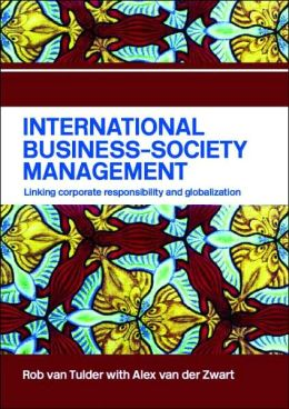 International Business-Society Management: Linking Corporate Responsibility and Globalization Alez Van Der Zwart, Rob Van Tulder