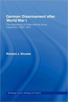 German Disarmament After World War I: The Diplomacy of ...