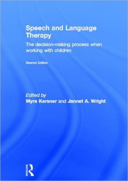 Speech and Language Therapy: The decision-making process when working with children Myra Kersner and Jannet A. Wright