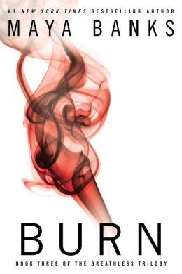 Burn (The Breathless Trilogy) Maya Banks