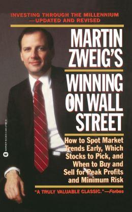 Martin Zweig's Winning on Wall Street Martin Zweig and Morrie Goldfischer