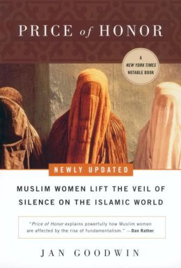 Price of Honor: Muslim Women Lift the Veil of Silence on the Islamic World,Newly updated Jan Goodwin