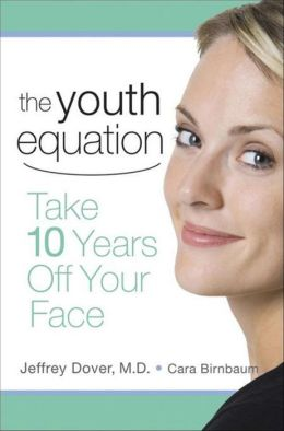 The Youth Equation: Take 10 Years Off Your Face Jeffrey Dover and Cara Birnbaum