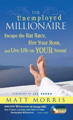 The Unemployed Millionaire Escape The Rat Race Fire Your