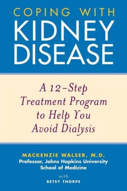 Coping with Kidney Disease: A 12-Step Treatment Program to Help You Avoid Dialysis Betsy Thorpe