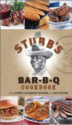 The Stubb's Bar-B-Q Cookbook Stubb's Legendary Kitchen and Kate Heyhoe