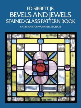 Bevels and Jewels Stained Glass Pattern Book: 83 Designs for Workable Projects (Dover Stained Glass Instruction) Ed Sibbett