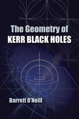 The The Geometry of Kerr Black Holes Geometry of Kerr ...